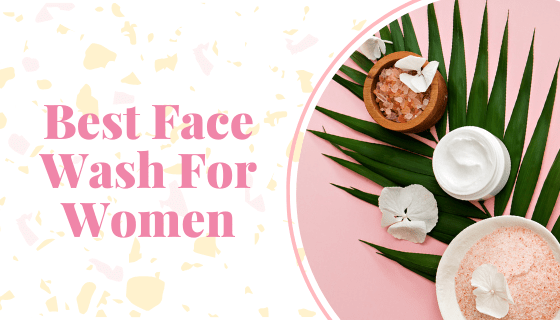 Best face wash for women in India